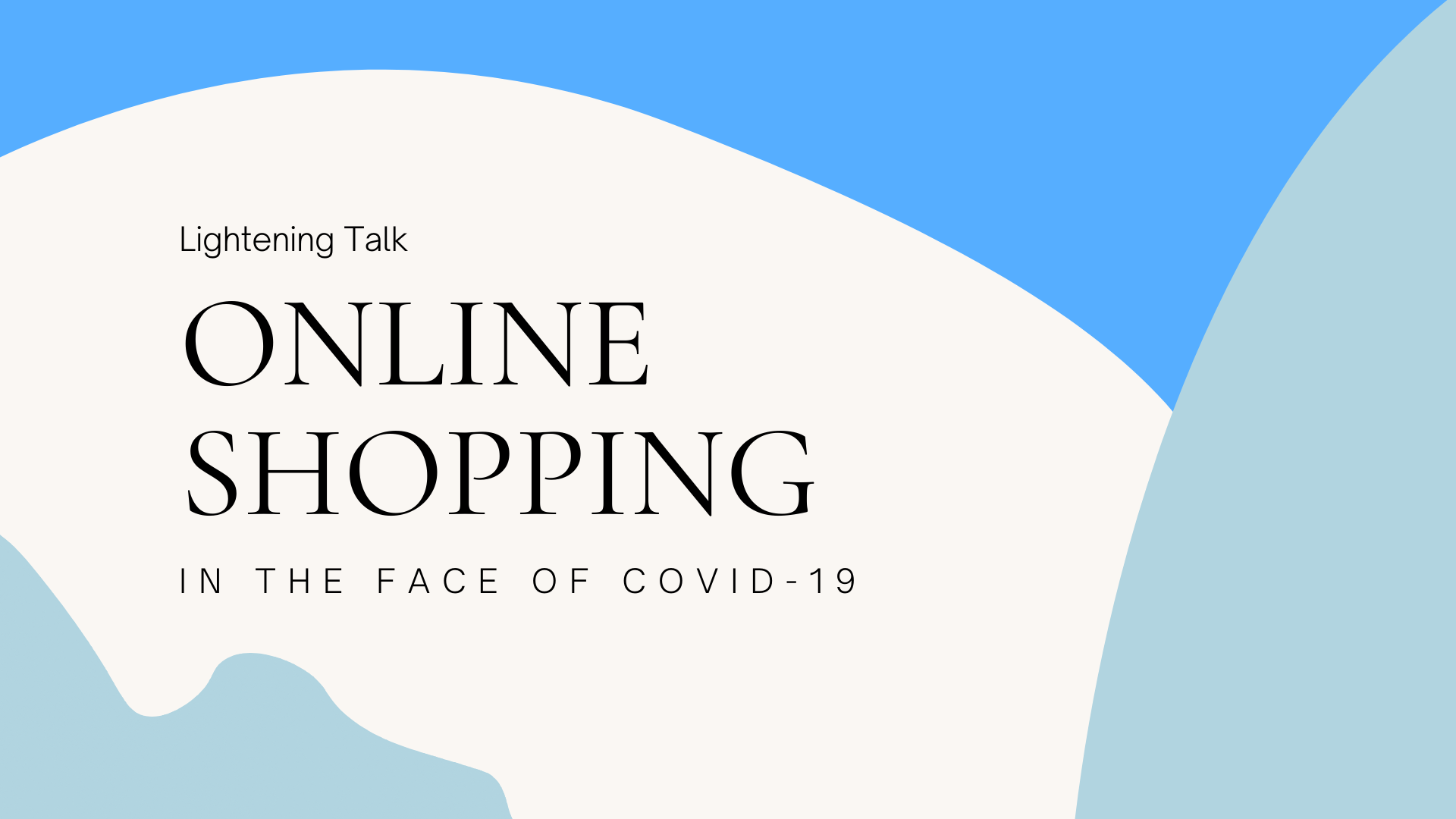 Online Shopping in the Face of COVID-19