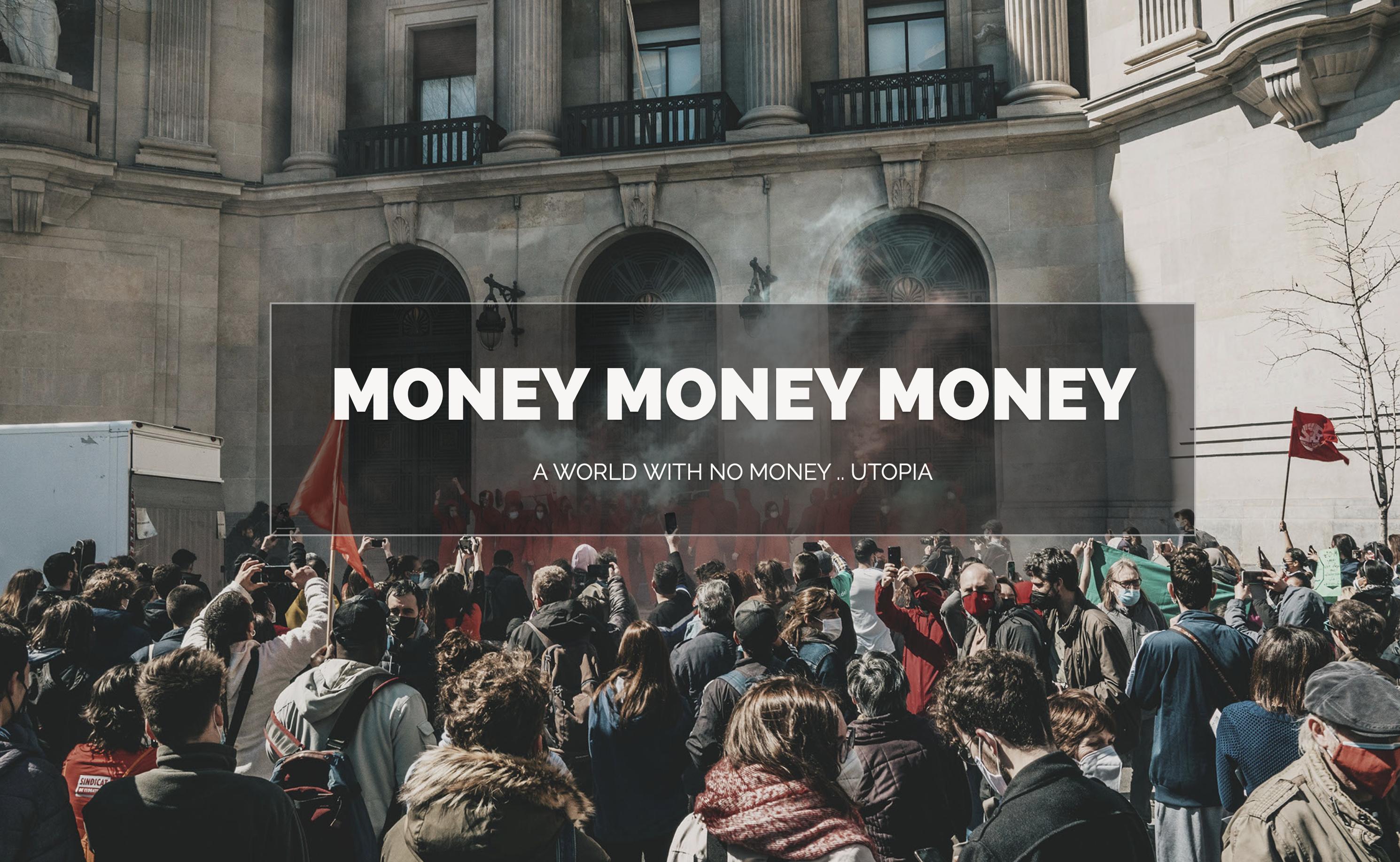 Money Money Money – A world with no money
