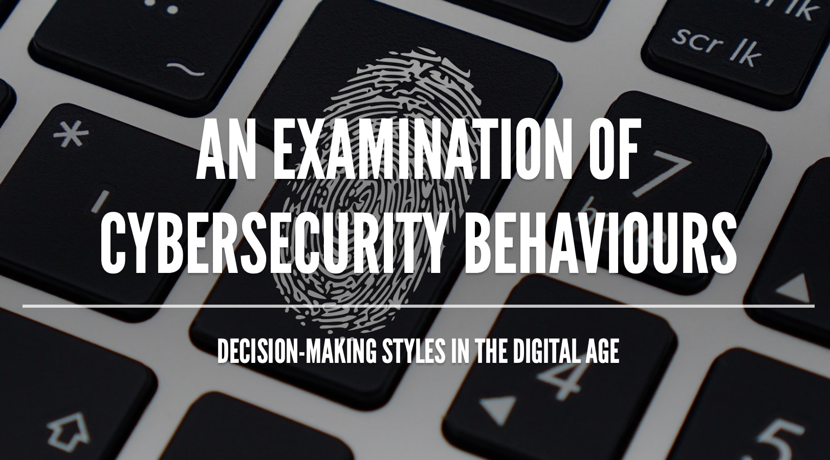 An Examination of Cybersecurity Behaviours: Decision-Making Styles in the Digital Age